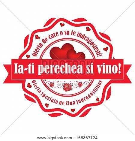 Take you lover and come here! Special offer on Valentine's Day (Romanian: Ia-ti perechea si vino! Oferta de care sa te indragostesti! Oferta speciala de sf Valentin) - stamp / label. Print colors used