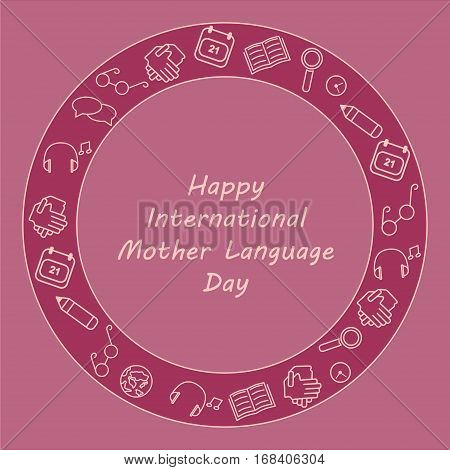 Greeting card for International Mother Language Day with thin line icons in circle. Vector illustration: glasses book magnifier text bubble handshake planet headphones calendar pencil