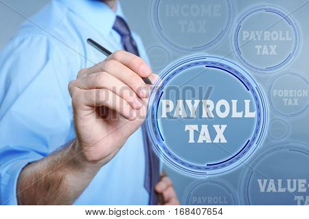 Man pushing PAYROLL TAX button on virtual screen. Taxation concept