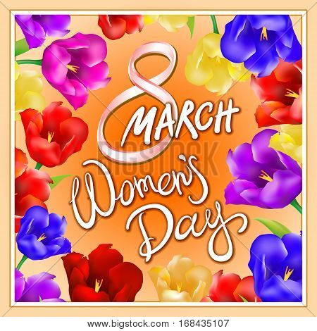 8 March Women Day, Hand Lettering Text, Calligraphy For Your Design, Color Tulips Flowers, Vector Il