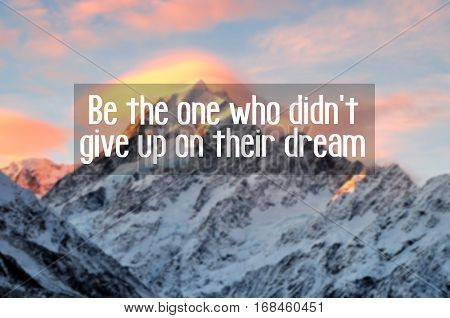 Motivational And Inspiration Quotes With Phrase Be The One Who Didn't Give Up On Their Dream