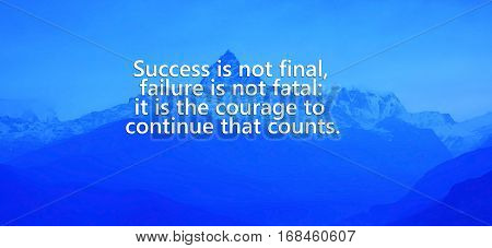Motivational and inspiration quotes with phrase Success is not final failure is not fatal: it is the courage to continue that counts