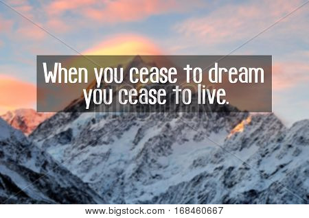 Motivational And Inspiration Quotes With Phrase When You Cease To Dream You Cease To Live