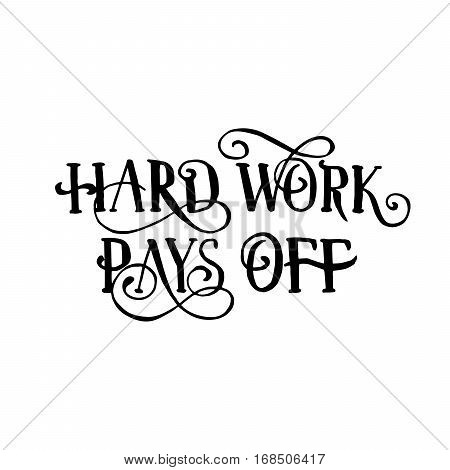 Hard Work Pays Off isolated handwritten quote or phrase. Black inked design