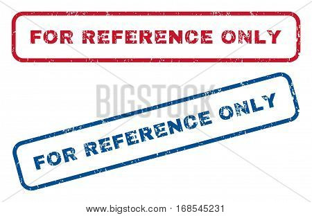 For Reference Only text rubber seal stamp watermarks. Vector style is blue and red ink caption inside rounded rectangular shape. Grunge design and unclean texture. Blue and red emblems.