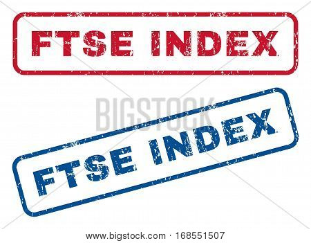 Ftse Index text rubber seal stamp watermarks. Vector style is blue and red ink caption inside rounded rectangular shape. Grunge design and unclean texture. Blue and red signs.