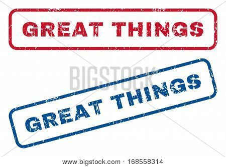 Great Things text rubber seal stamp watermarks. Vector style is blue and red ink caption inside rounded rectangular shape. Grunge design and dirty texture. Blue and red signs.