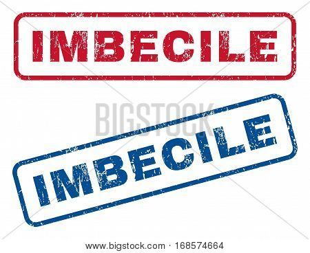 Imbecile text rubber seal stamp watermarks. Vector style is blue and red ink caption inside rounded rectangular banner. Grunge design and dirty texture. Blue and red signs.