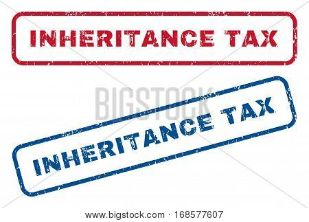 Inheritance Tax text rubber seal stamp watermarks. Vector style is blue and red ink tag inside rounded rectangular shape. Grunge design and scratched texture. Blue and red stickers.