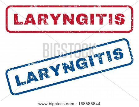 Laryngitis text rubber seal stamp watermarks. Vector style is blue and red ink caption inside rounded rectangular banner. Grunge design and dirty texture. Blue and red signs.