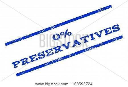 0 Percent Preservatives watermark stamp. Text tag between parallel lines with grunge design style. Rotated rubber seal stamp with unclean texture. Vector blue ink imprint on a white background.