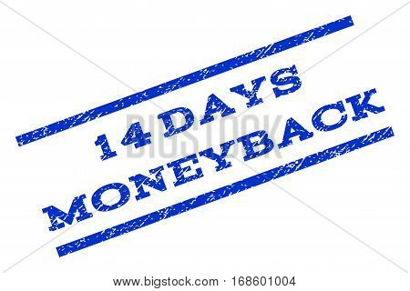 14 Days Moneyback watermark stamp. Text tag between parallel lines with grunge design style. Rotated rubber seal stamp with dirty texture. Vector blue ink imprint on a white background.