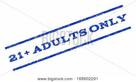 21 Plus Adults Only watermark stamp. Text caption between parallel lines with grunge design style. Rotated rubber seal stamp with dirty texture. Vector blue ink imprint on a white background.