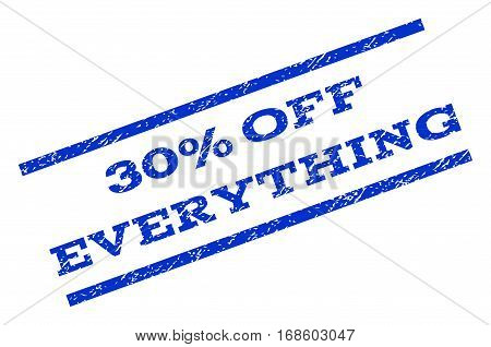 30 Percent Off Everything watermark stamp. Text caption between parallel lines with grunge design style. Rotated rubber seal stamp with dirty texture. Vector blue ink imprint on a white background.