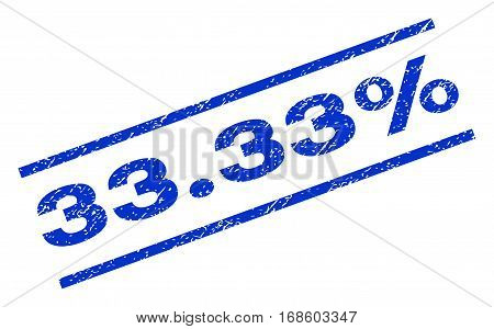 33.33 Percent watermark stamp. Text tag between parallel lines with grunge design style. Rotated rubber seal stamp with unclean texture. Vector blue ink imprint on a white background.