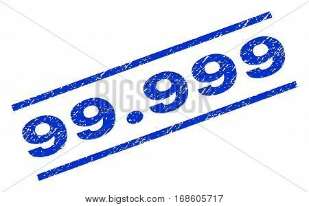 99.999 watermark stamp. Text tag between parallel lines with grunge design style. Rotated rubber seal stamp with unclean texture. Vector blue ink imprint on a white background.