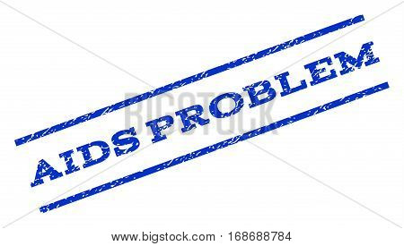 AIDS Problem watermark stamp. Text tag between parallel lines with grunge design style. Rotated rubber seal stamp with unclean texture. Vector blue ink imprint on a white background.