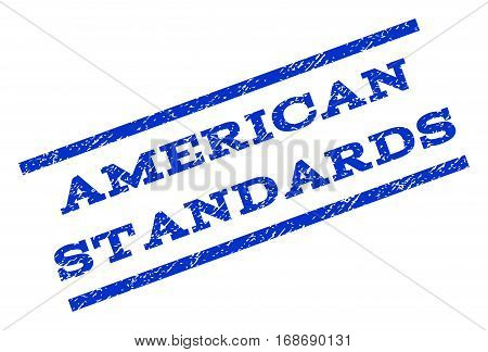 American Standards watermark stamp. Text caption between parallel lines with grunge design style. Rotated rubber seal stamp with dirty texture. Vector blue ink imprint on a white background.