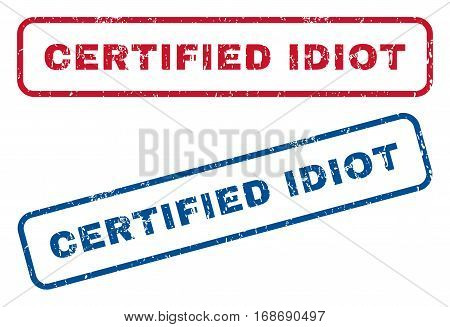 Certified Idiot text rubber seal stamp watermarks. Vector style is blue and red ink tag inside rounded rectangular banner. Grunge design and unclean texture. Blue and red signs.