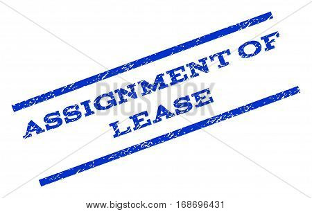 Assignment Of Lease watermark stamp. Text tag between parallel lines with grunge design style. Rotated rubber seal stamp with dust texture. Vector blue ink imprint on a white background.