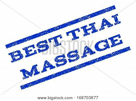 Best Thai Massage watermark stamp. Text tag between parallel lines with grunge design style. Rotated rubber seal stamp with unclean texture. Vector blue ink imprint on a white background.