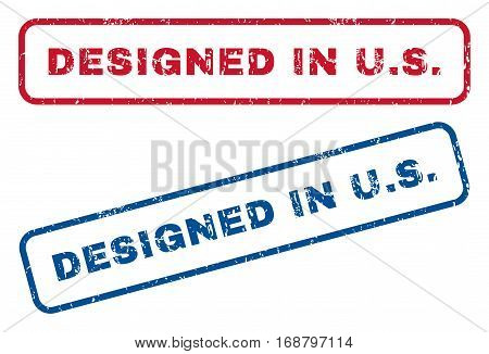 Designed In U.S. text rubber seal stamp watermarks. Vector style is blue and red ink tag inside rounded rectangular shape. Grunge design and unclean texture. Blue and red signs.