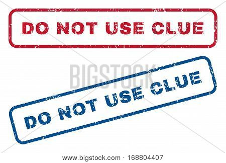 Do Not Use Clue text rubber seal stamp watermarks. Vector style is blue and red ink tag inside rounded rectangular shape. Grunge design and unclean texture. Blue and red stickers.