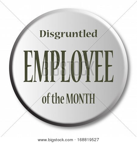 Disgruntled employee of the month button over a white background