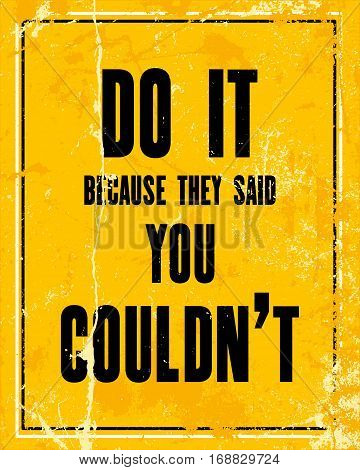 Inspiring motivation quote with text Do It Because They Said You Couldn't. Vector typography poster design concept