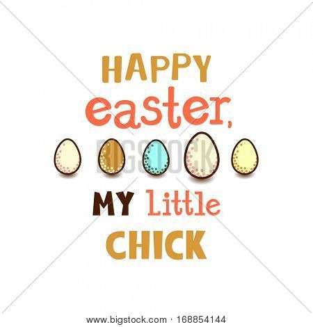 Easter greetings card - colorful eggs and text Happy Easter My Little Chick