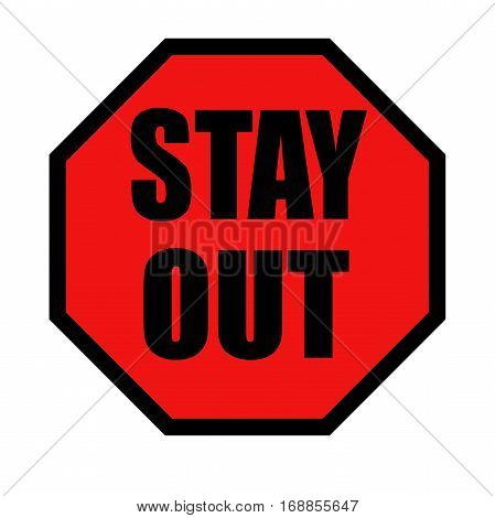 Stay out warning sign with black letters over a red background and a black boarder in an octagon shape