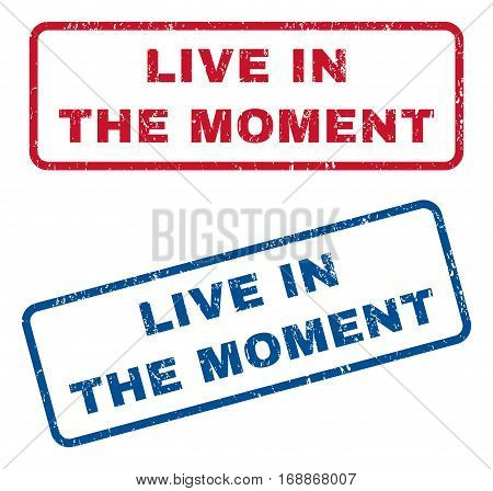 Live In The Moment text rubber seal stamp watermarks. Vector style is blue and red ink caption inside rounded rectangular shape. Grunge design and dust texture. Blue and red emblems.