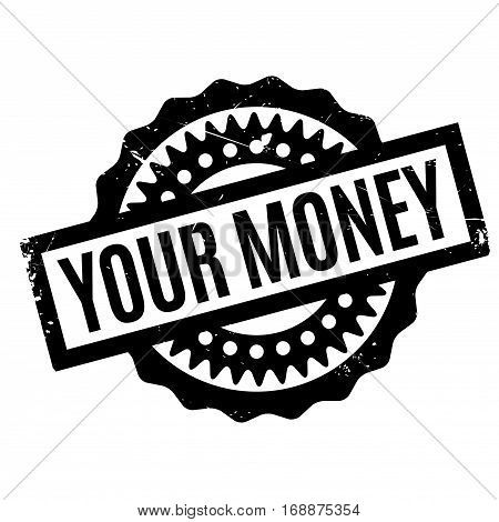 Your Money rubber stamp. Grunge design with dust scratches. Effects can be easily removed for a clean, crisp look. Color is easily changed.