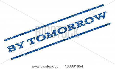 By Tomorrow watermark stamp. Text tag between parallel lines with grunge design style. Rotated rubber seal stamp with scratched texture. Vector blue ink imprint on a white background.