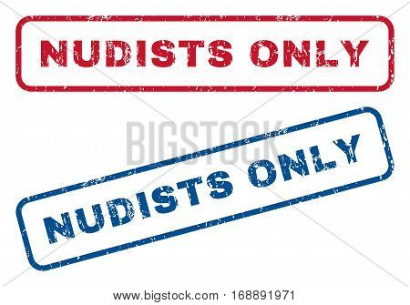 Nudists Only text rubber seal stamp watermarks. Vector style is blue and red ink caption inside rounded rectangular banner. Grunge design and dirty texture. Blue and red emblems.