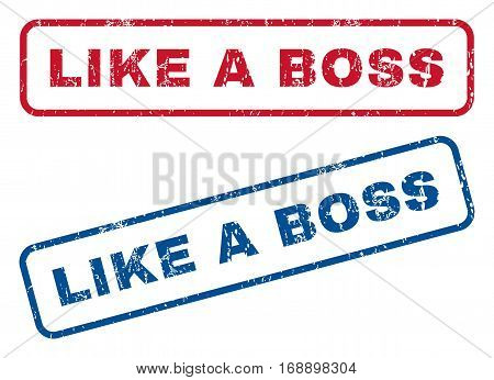 Like a Boss text rubber seal stamp watermarks. Vector style is blue and red ink caption inside rounded rectangular banner. Grunge design and dust texture. Blue and red emblems.