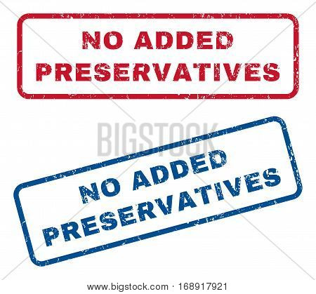 No Added Preservatives text rubber seal stamp watermarks. Vector style is blue and red ink caption inside rounded rectangular banner. Grunge design and dust texture. Blue and red stickers.