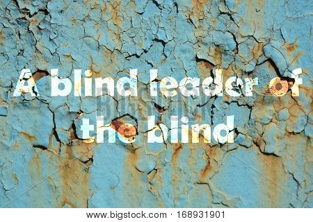 A Blind Leader Of The Blind. Words Print On The Grunge Metallic Wall