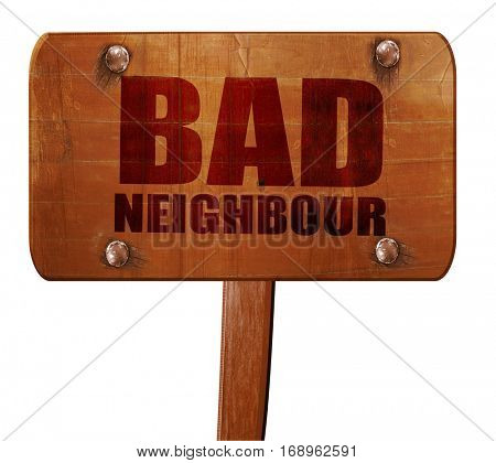 bad neighbour, 3D rendering, text on wooden sign
