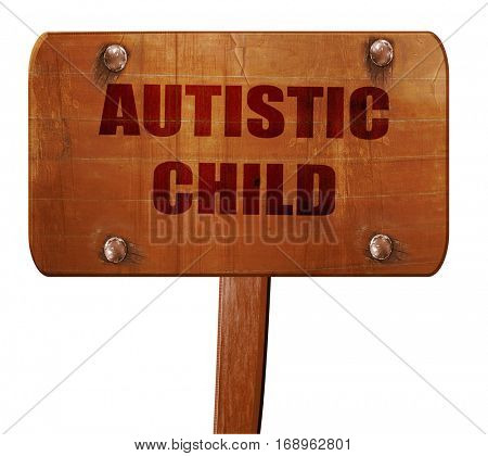 Autistic child sign, 3D rendering, text on wooden sign