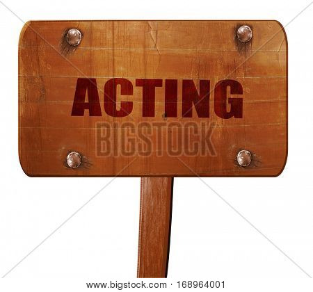 acting, 3D rendering, text on wooden sign