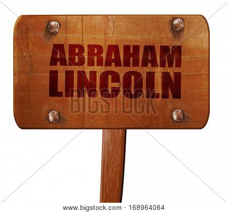 abraham lincoln, 3D rendering, text on wooden sign