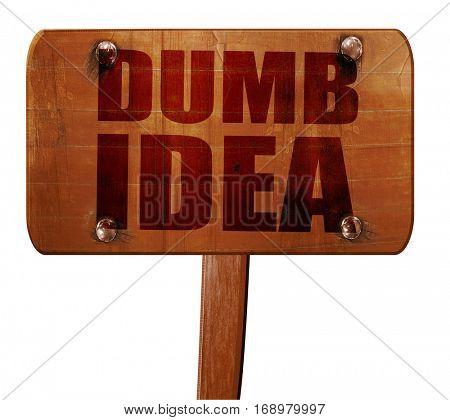 dumb idea, 3D rendering, text on wooden sign