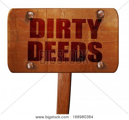 dirty deeds, 3D rendering, text on wooden sign