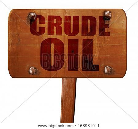 crude oil, 3D rendering, text on wooden sign