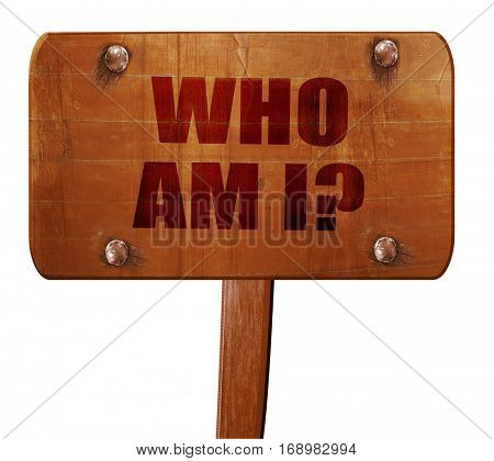 who am i?, 3D rendering, text on wooden sign