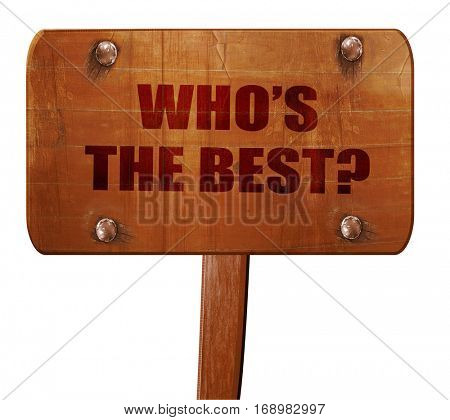 who's the best, 3D rendering, text on wooden sign