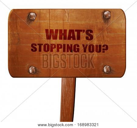 what's stopping you, 3D rendering, text on wooden sign
