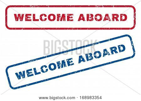 Welcome Aboard text rubber seal stamp watermarks. Vector style is blue and red ink caption inside rounded rectangular shape. Grunge design and dirty texture. Blue and red signs.