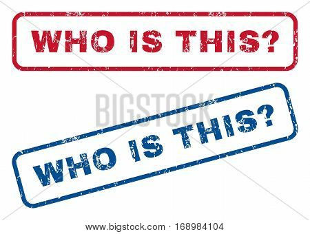 Who Is This Question text rubber seal stamp watermarks. Vector style is blue and red ink caption inside rounded rectangular banner. Grunge design and scratched texture. Blue and red emblems.